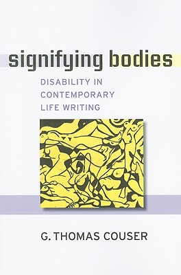 Signifying Bodies: Disability in Contemporary Life Writing (Corporealities: Discourses Of Disability) Cover Image