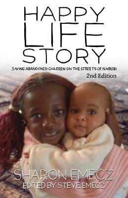 The Happy Life Story (2nd Edition): Saving abandoned children on the streets of Nairobi - 2nd Edition Cover Image