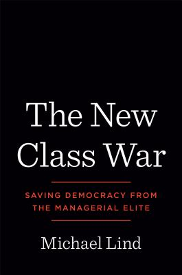 The New Class War: Saving Democracy from the Managerial Elite Cover Image
