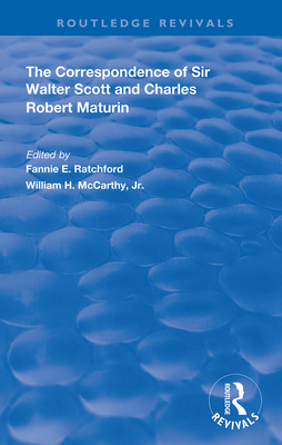 The Correspondence of Sir Walter Scott and Charles Robert Maturim (Routledge Revivals) Cover Image