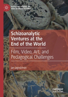Cover for Schizoanalytic Ventures at the End of the World