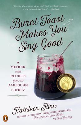 Burnt Toast Makes You Sing Good: A Memoir with Recipes from an American Family Cover Image