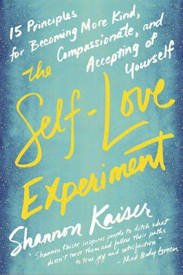 The Self-Love Experiment: Fifteen Principles for Becoming More Kind, Compassionate, and Accepting of Yourself Cover Image