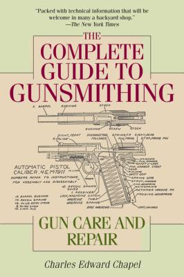 The Complete Guide to Gunsmithing: Gun Care and Repair Cover Image