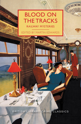 Blood on the Tracks: Railway Mysteries (British Library Crime Classics) Cover Image