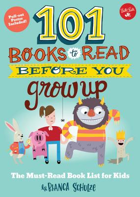 101 Books to Read Before You Grow Up: The must-read book list for kids (101 Things) Cover Image