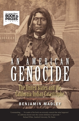 An American Genocide: The United States and the California Indian Catastrophe, 1846-1873 (The Lamar Series in Western History) Cover Image