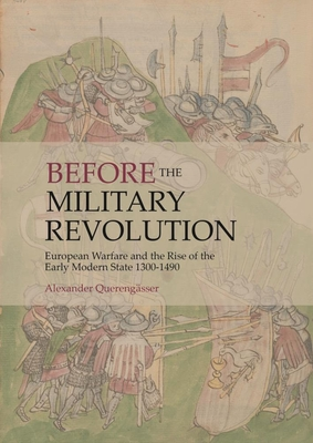 Before the Military Revolution: European Warfare and the Rise of the Early Modern State 1300-1490 Cover Image