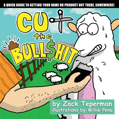 Cut The Bull$hit: A Quick Guide To Getting Your Name Or Product Out There, Somewhere! Cover Image