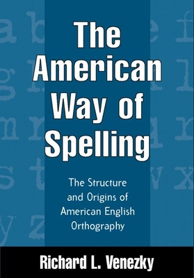 The American Way of Spelling: The Structure and Origins of American English Orthography Cover Image