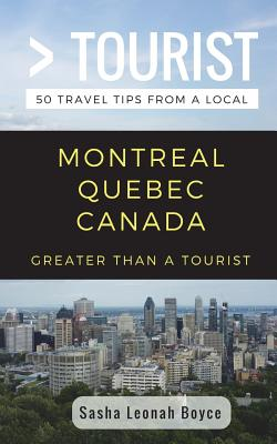 Greater Than a Tourist- Montreal Quebec Canada: 50 Travel Tips from a Local Cover Image