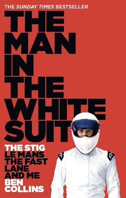 The Man in the White Suit: The Stig, Le Mans, the Fast Lane and Me Cover Image