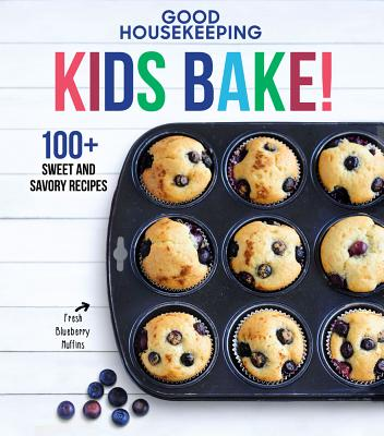 Good Housekeeping Kids Bake!, Volume 2: 100+ Sweet and Savory Recipes Cover Image