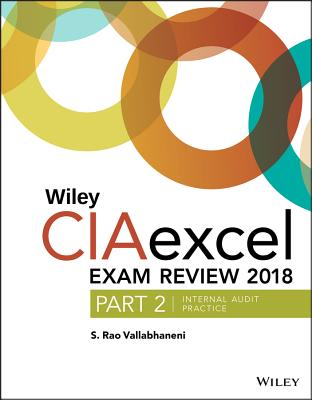 Wiley Ciaexcel Exam Review 2018, Part 2: Internal Audit Practice Cover Image