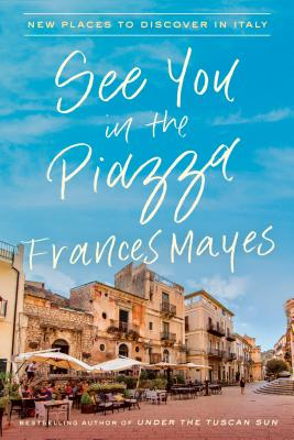 See You in the Piazza: New Places to Discover in Italy Cover Image