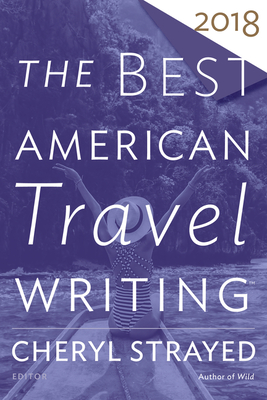 The Best American Travel Writing 2018 (The Best American Series ®) Cover Image