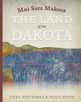 Mni Sota Makoce: The Land of the Dakota Cover Image