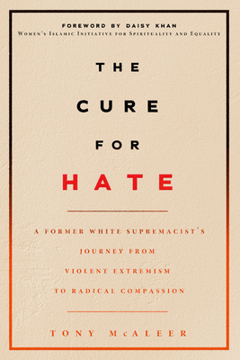 The Cure for Hate: A Former White Supremacist's Journey from Violent Extremism to Radical Compassion Cover Image