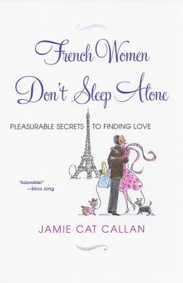 French Women Don't Sleep Alone: Pleasurable Secrets to Finding Love Cover Image