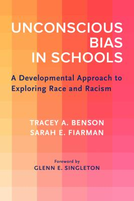 Unconscious Bias in Schools: A Developmental Approach to Exploring Race and Racism Cover Image