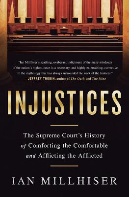 Injustices: The Supreme Court's History of Comforting the Comfortable and Afflicting the Afflicted Cover Image