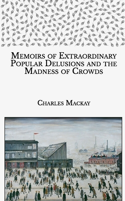 Extraordinary Popular Delusions and the Madness of Crowds Cover Image