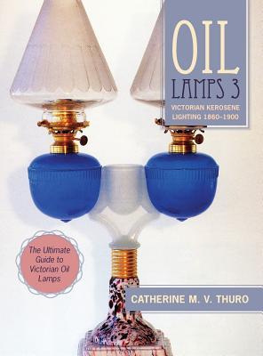 Oil Lamps 3: Victorian Kerosene Lighting 1860-1900 Cover Image