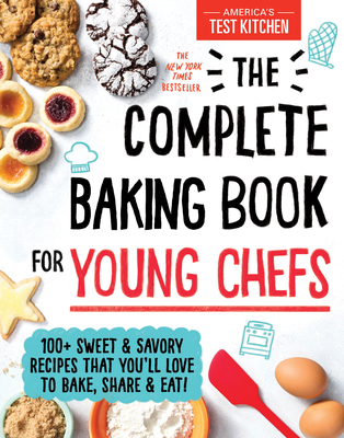 The Complete Baking Book for Young Chefs: 100+ Sweet and Savory Recipes That You'll Love to Bake, Share and Eat!