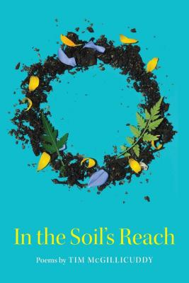 In the Soil's Reach: Poems by Tim McGillicuddy Cover Image