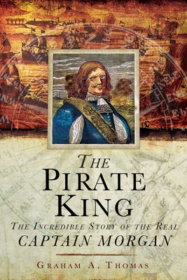 The Pirate King: The Incredible Story of the Real Captain Morgan Cover Image