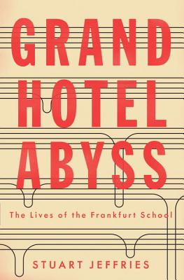 Grand Hotel Abyss: The Lives of the Frankfurt School Cover Image