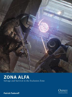 Zona Alfa: Salvage and Survival in the Exclusion Zone (Osprey Wargames) Cover Image