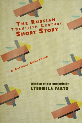 The Russian Twentieth Century Short Story: A Critical Companion (Cultural Revolutions: Russia in the Twentieth Century) Cover Image