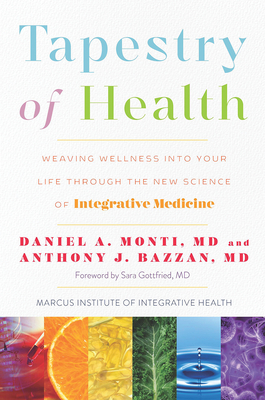 Tapestry of Health: Weaving Wellness into Your Life Through the New Science of Integrative Medicine Cover Image