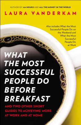 What the Most Successful People Do Before Breakfast: And Two Other Short Guides to Achieving More at Work and at Home cover