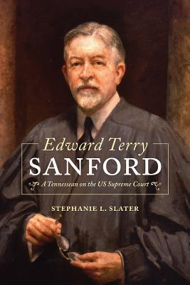 Edward Terry Sanford: A Tennessean on the US Supreme Court Cover Image