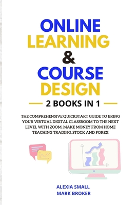 Online Learning and Course Design: The comprehensive quickstart guide to bring your virtual digital classroom to the next level with ZOOM. Make money Cover Image