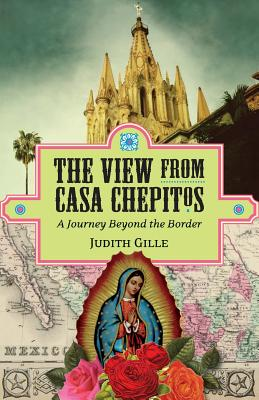 The View from Casa Chepitos: A Journey Beyond the Border Cover Image