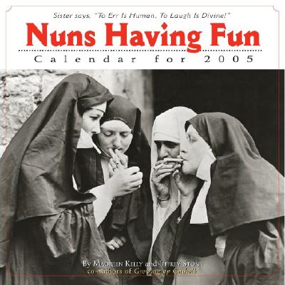 Nuns Having Fun Wall Calendar 2005: Sister says,