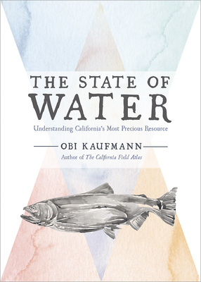 The State of Water: Understanding California's Most Precious Resource Cover Image