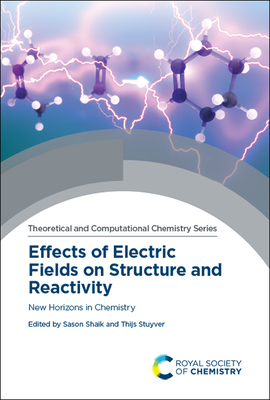 Effects of Electric Fields on Structure and Reactivity: New Horizons in Chemistry Cover Image
