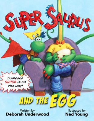 Super Saurus and the Egg by Deborah Underwood