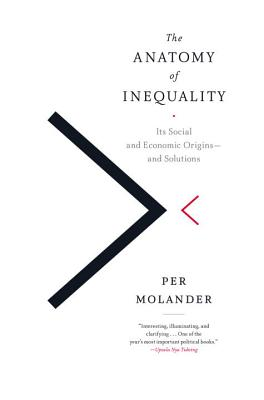 The Anatomy of Inequality: Its Social and Economic Origins- And Solutions Cover Image