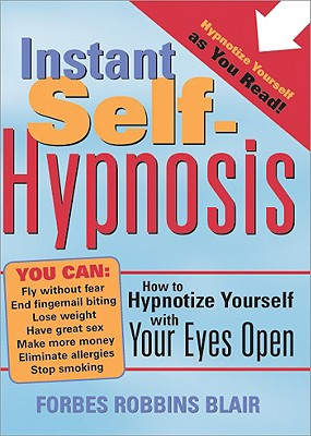 Instant Self-Hypnosis: How to Hypnotize Yourself with Your Eyes Open Cover Image