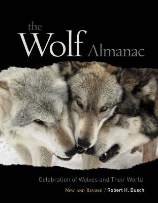 The Wolf Almanac: A Celebration of Wolves and Their World Cover Image