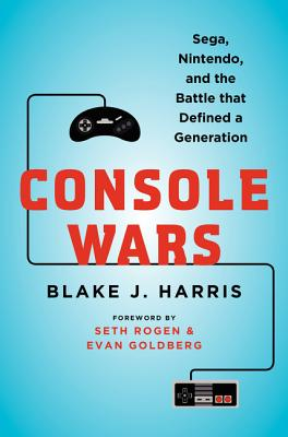 Console Wars: Sega, Nintendo, and the Battle that Defined a Generation Cover Image
