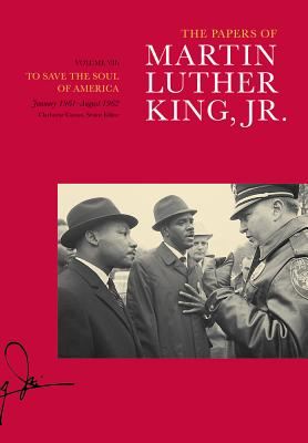 The Papers of Martin Luther King, Jr., Volume VII: To Save the Soul of America, January 1961–August 1962 (Martin Luther King Papers #7) Cover Image