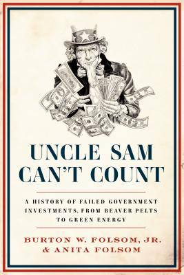 Uncle Sam Can't Count: A History of Failed Government Investments, from Beaver Pelts to Green Energy Cover Image