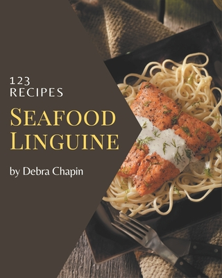 123 Seafood Linguine Recipes: Discover Seafood Linguine Cookbook NOW! Cover Image
