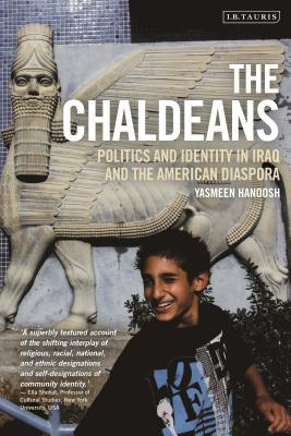 The Chaldeans: Politics and Identity in Iraq and the American Diaspora (Library of Modern Middle East Studies) Cover Image